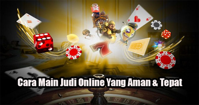 Cara Main Judi Online Yang Aman & Tepat